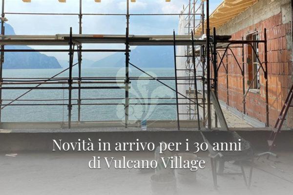 Novità in arrivo per i 30 anni di Vulcano Village